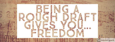 Being a Rough Draft Gives You Freedom